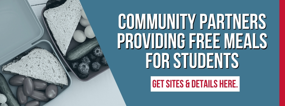 Community Partners Providing Free Meals for Students; GET SITES & DETAILS HERE. banner